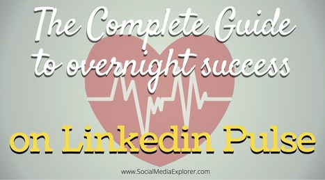 The Complete Guide to Overnight Success on LinkedIn Pulse | Social Media News | Scoop.it