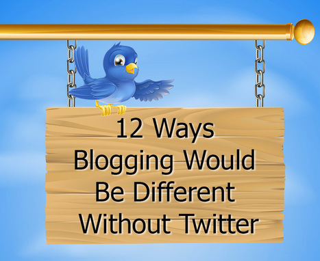 12 Ways Blogging Would Be Different Without Twitter | Public Relations & Social Media Insight | Scoop.it