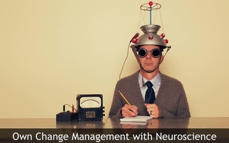 Why You Should Use Neuroscience to Master Change Management | Successful Change Management | Scoop.it