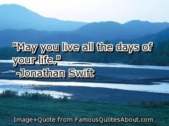 """May you live all the days of your life. "" 