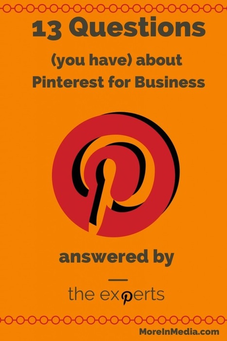 13 Questions about Pinterest for Business Answered by Experts - More In Media | Pinterest | Scoop.it