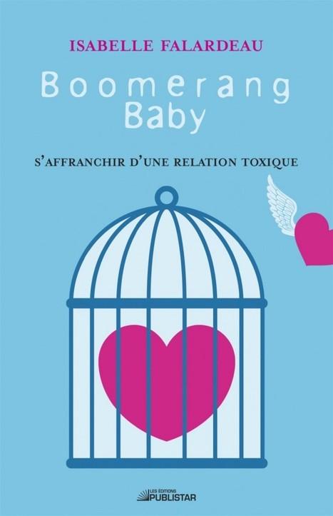 S'affranchir d'une relation toxique : le phénomène du boomerang - Marie-Soleil Cordeau   Séparation et rupture amoureuse   Scoop.it