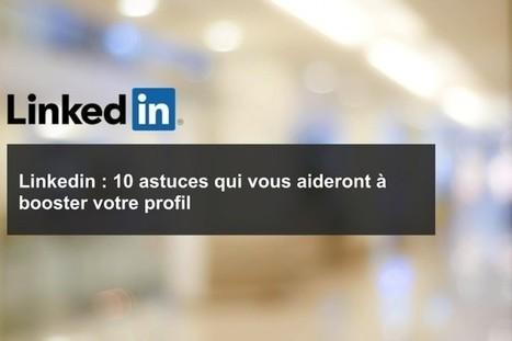 Linkedin : 10 astuces qui vous aideront à booster votre profil   Maman entrepreneur et communication internet   Scoop.it