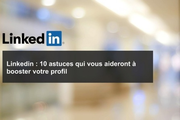 Linkedin : 10 astuces qui vous aideront à booster votre profil   TIC et TICE mais... en français   Scoop.it