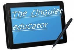 The Unquiet Educator Part1 | SchooL-i-Tecs 101 | Scoop.it