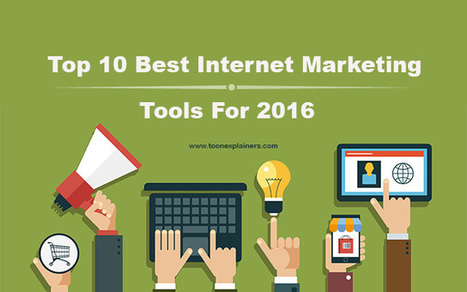 Top 10 Best Internet Marketing Tools For 2016 | Toon Explainers | explainers videos | Scoop.it