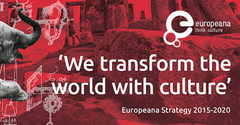 Europeana Strategy 2020: 'We transform the world with culture' | NGOs in Human Rights, Peace and Development | Scoop.it