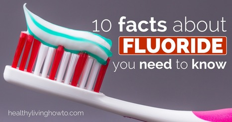 10 Facts About Fluoride You Need To Know | Natural Health | Scoop.it
