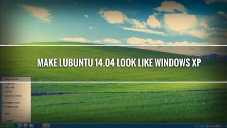 How to Make Lubuntu 14.04 Look Like Windows XP - Ubuntu Portal | Open source computer software and technology | Scoop.it