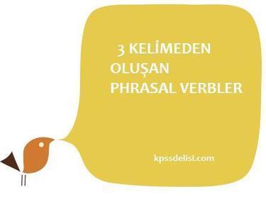 Üç Kelimeden Oluşan, Geçişli Phrasal Verbs Listesi 3 - KPSS Konu Anlatımı|Video|Soru Cevap | KPSS | Scoop.it