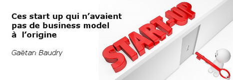 Ces start up qui n'avaient pas de business model à l'origine | Startup et financements | Scoop.it