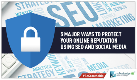 5 Major Ways To Protect Your Online Reputation Using SEO And Social Media | Social Media | Scoop.it