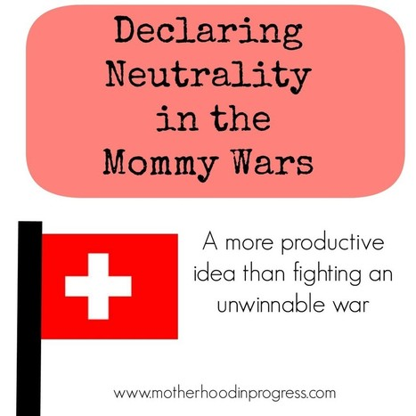 I'm Declaring Neutrality in the Mommy Wars | parenting | Scoop.it