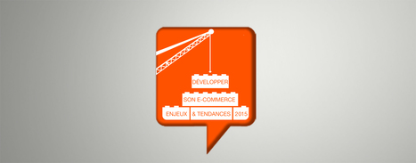 Développer son entreprise e-Commerce : enjeux & tendances 2015 - Blog de l'e-Commerce Academy | e-Commerce | Scoop.it