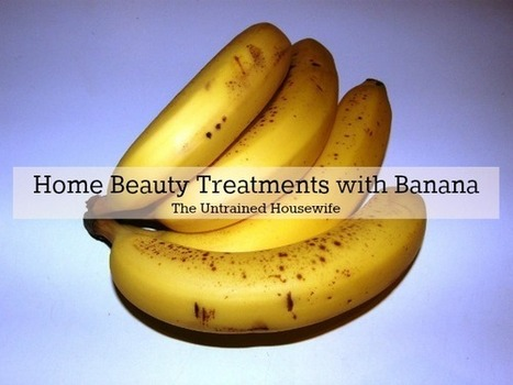 4 Home Beauty Treatments with Banana | Body Beautiful | Scoop.it