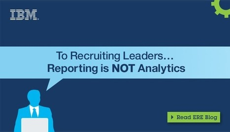 A Note To Recruiting Leaders: Reporting Is NOT Analytics | Talent Analytics & The Future of Work | Scoop.it