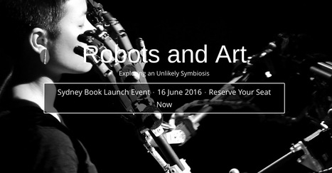 16.06.2016 - #Book Lauch event - Robots & Art – Exploring an Unlikely Symbiosis / Damith Herath, Christian Kroos, Stelarc | Digital #MediaArt(s) Numérique(s) | Scoop.it