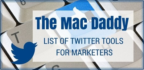 The Mac Daddy List of Twitter Tools for Marketers  #twittertools | MarketingHits | Scoop.it