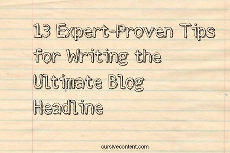 13 Expert-Proven Tips for Writing the Ultimate Blog Headline | Content Resources | Scoop.it