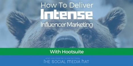 How To Deliver Intense Influencer Marketing With Hootsuite | digital marketing strategy | Scoop.it