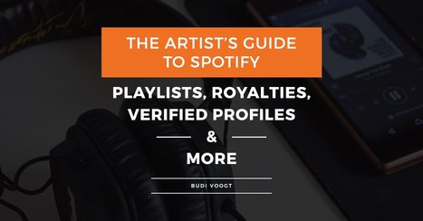 The Artist's Guide To Spotify: Playlists, Royalties, Verified Profiles and more. | E-Music ! | Scoop.it