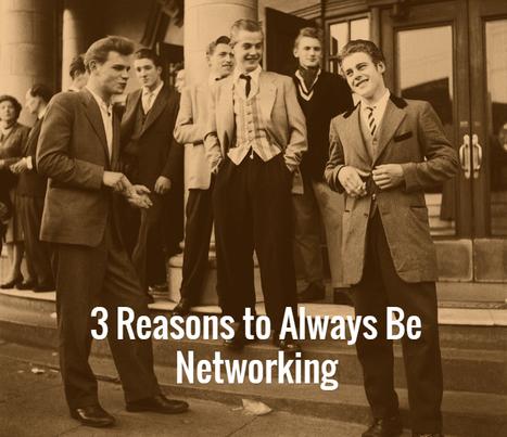 3 Reasons to Always Be Networking | MBSIB: Money & Hustle | Scoop.it