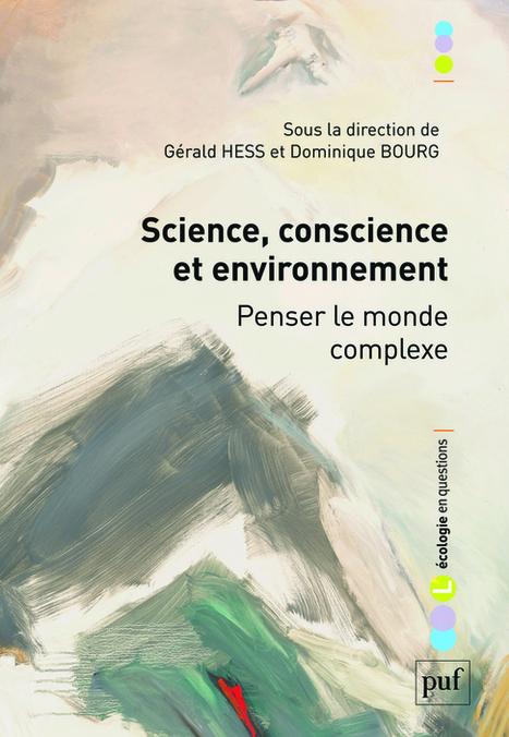 Science, conscience et environnement. Penser le monde complexe - Gérald Hess, Dominique Bourg (Eds) - Presses universitaires de France | Parution d'ouvrages | Scoop.it