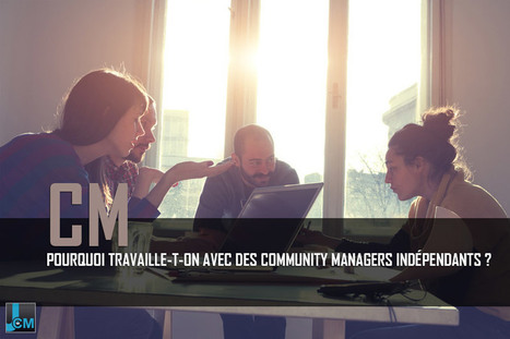 Pourquoi travaille-t-on avec des community managers indépendants ? | Marketing innovations | Scoop.it