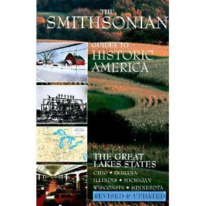 Smithsonian Guides to Historic America: The Great Lakes States - Ohio, Indiana, Illinois, Michigan, Wisconsin, Minnesota (Smithsonian Guide to Historic America) Suzanne Winckler