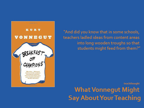 What Vonnegut Might Say About Your Teaching -   TeachThought   Scoop.it