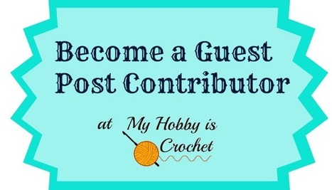 My Hobby Is Crochet: Become a Guest Post Contributor at My Hobby is Crochet | Free crochet patterns and tutorials | Scoop.it