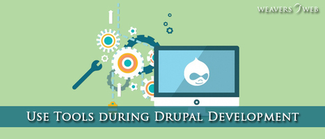 Give Advice to your dedicated web developer to use these four tools during Drupal Development | Web Design, Development and Digital Marketing | Scoop.it
