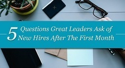 5 Questions Great Leaders Ask of New Hires in The First Month | Moms & Parenting | Scoop.it