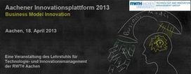RWTH-TIM Conference: Business Model Innovation is topic of Aachener Innovationsplattform 2013 - Mass Customization & Open Innovation News | Made Different | Scoop.it