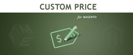 Magento Custom Price Extension | fme Magento Extensions | Scoop.it