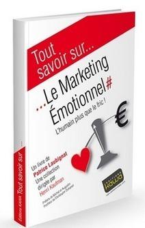 Et si l'on parlait Marketing : Le Marketing Emotionnel, l'humain plus que le fric... | Marketing Relationnel : Fidélisation et Expérience client | Scoop.it