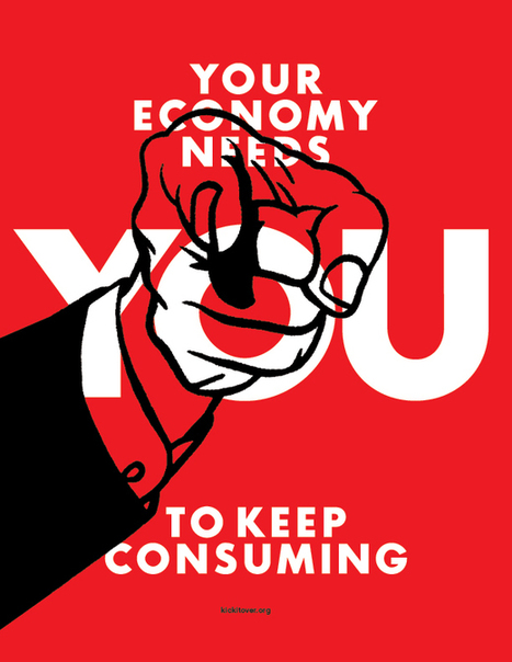 Your economy needs you to keep consuming -image | Psychology of Consumer Behaviour | Scoop.it