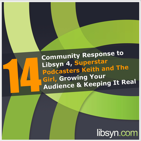 014 Community Response To Libsyn 4, Superstar Podcasters Keith and The Girl, Growing Your Audience And Keeping It Real - Official Libsyn Blog | Podcasts | Scoop.it