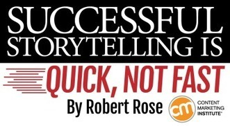 Successful Storytelling Is Quick, Not Fast | Storytelling - Narrazioni nel web | Scoop.it