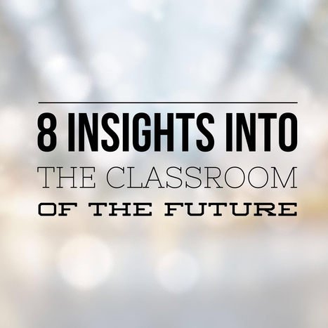 8 Insights into the Classroom of the Future - More Than A Tech | Edtech PK-12 | Scoop.it