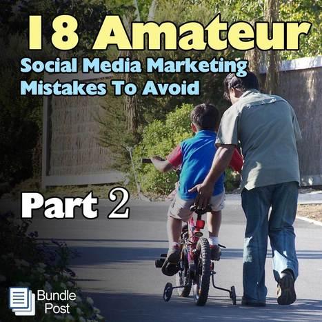 Part 2 - 18 Amateur Social Media Marketing Mistakes To Avoid | DigitalWorld | Scoop.it