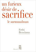 Fethi Benslama : Un furieux désir de sacrifice. Le surmusulman   Nouvelles Psy   Scoop.it