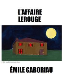 L'affaire Lerouge | Le premier roman policier ? | À toute berzingue… | Scoop.it