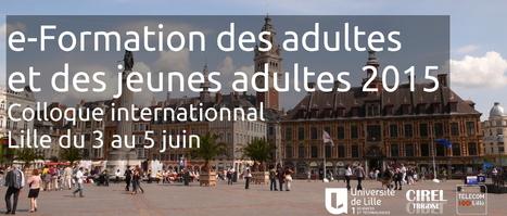 Colloque Lille 3-5 juin 2015 : e-Formation des adultes et des jeunes adultes - Blog du service TICE-EAD UPMF | FOAD- e-formation | Scoop.it