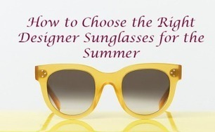 How to Choose the Right Designer Sunglasses for the Summer | Weallsave | Scoop.it