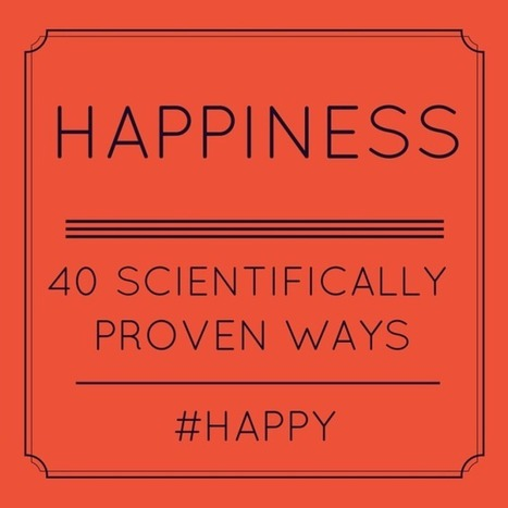40 Scientifically Proven Ways To Be Happier | positive psychology | Scoop.it