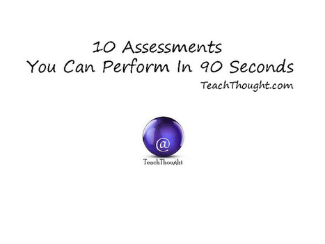 10 Assessments You Can Perform In 90 Seconds - TeachThought | Research to Build and Present Knowledge | Scoop.it