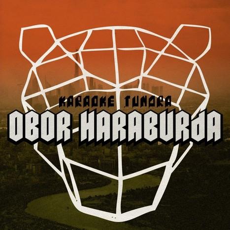 Du Nectar Pour Tes Oreilles : Obor Haraburda - Karaoke Tundra   Chick' n Touch - Le blog   Scoop.it