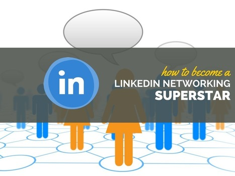 How to Use LinkedIn to Become a Networking Superstar | Entrepreneurial Passion | Scoop.it