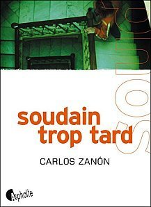 Soudain trop tard, de Carlos Zanón | Litterature latino | Scoop.it